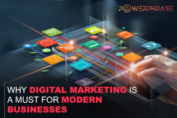 Why Digital Marketing Is A Must For Modern Businesses